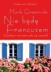 Okładka książki Nie będę Francuzem (choćbym nie wiem jak się starał)
