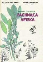 Pachnąca apteka. Tajemnice aromaterapii