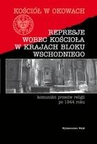 Okładka książki Represje wobec Kościoła w krajach Bloku Wschodniego - Komuniści przeciw religii po 1944 roku