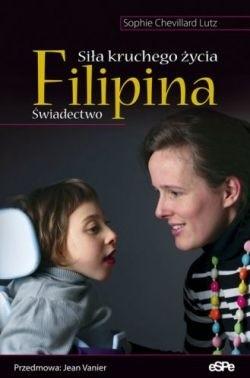 Okładka książki Filipina. Siła kruchego życia. Świadectwo