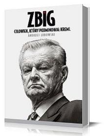 Okładka książki Zbig. Człowiek, który podminował Kreml