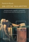 Okładka książki Jak czytać malarstwo. Rozwiązywanie zagadek, rozumienie i smakowanie dzieł dawnych mistrzów