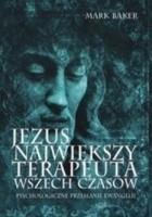 Jezus najwiekszy terapeuta wszech czasow. Psychologiczne przesłanie Ewangelii