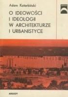 O ideowości i ideologii w architekturze i urbanistyce