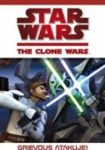 Okładka książki Gwiezdne Wojny. Wojny Klonów: Grievous atakuje!