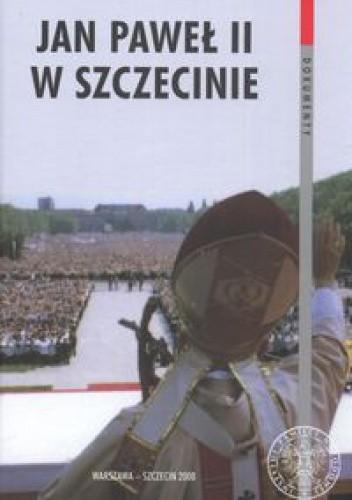 Okładka książki Jan Paweł II w Szczecinie
