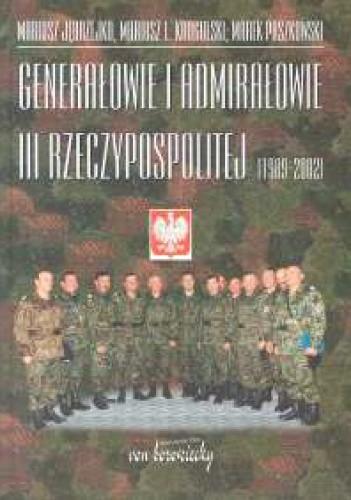 Okładka książki Genarałowie i admirałowie III Rzeczypospolitej 1989 -2002