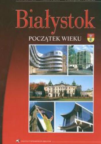 Okładka książki Białystok Początek wieku