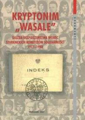 """Okładka książki Kryptonim """"Wasale"""". Służba Bezpieczeństwa wobec Studenckich Komitetów Solidarności 1977-1980"""