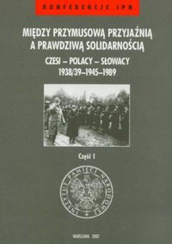 Okładka książki Między przymusową przyjaźnią a prawdziwą solidarnością część 1