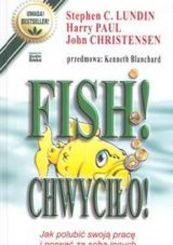 Okładka książki Fish! Chwyciło! Jak polubić swoją pracę i porwać za sobą inn