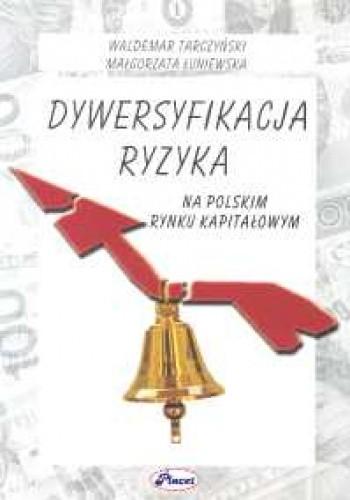 Okładka książki Dywersyfikacja ryzyka na polskim rynku kapitałowym