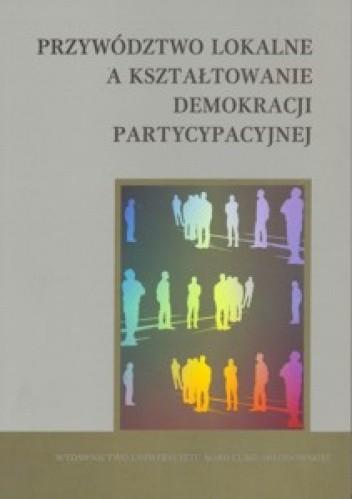 Okładka książki Przywództwo lokalne a kształtowanie demokracji partycypacyjnej
