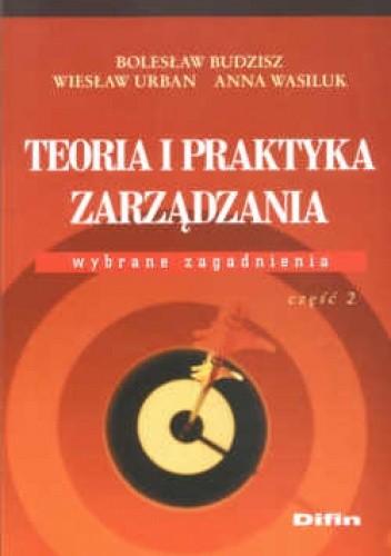 Okładka książki Teoria i praktyka zarządzania Wybrane zagadnienia część 2