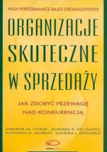 Okładka książki Organizacje skuteczne w sprzedaży. Jak zdobyć przewagę nad k