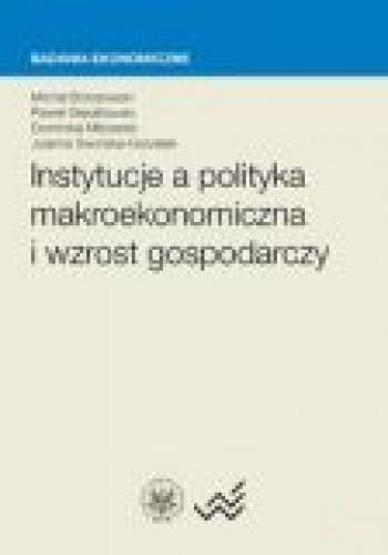 Okładka książki Instytucje a polityka makroekonomiczna i wzrost gospodarczy