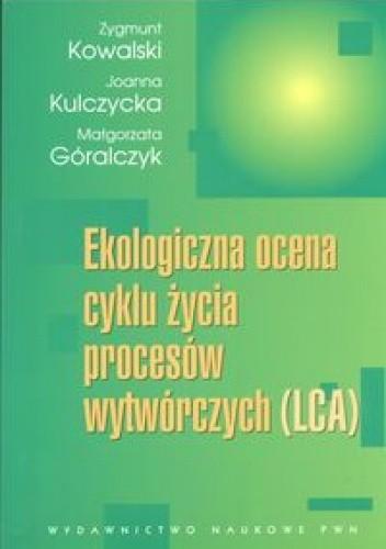 Okładka książki Ekologiczna ocena cyklu życia procesów wytwórczych LCA