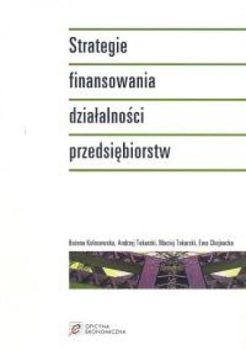 Okładka książki Strategie finansowania działalności przedsiębiorstw