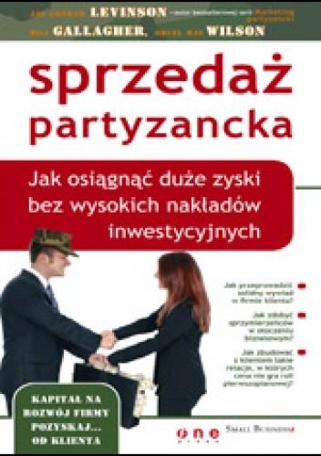 Okładka książki Sprzedaż partyzancka. Jak osiągnąć duże zyski bez wysokich nakładów inwestycyjnych