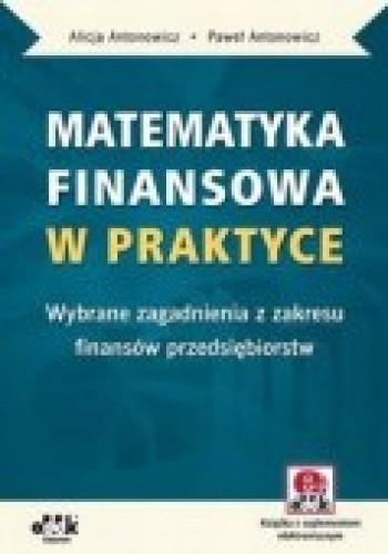 Okładka książki Matematyka finansowa w praktyce. Wybrane zagadnienia z zakresu finansów przedsiębiorstw