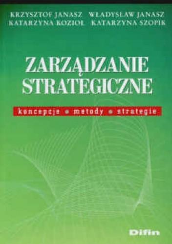 Okładka książki Zarządzanie strategiczne. Koncepcje, metody, strategie