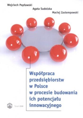 Okładka książki Współpraca przedsiębiorstw w Polsce w procesie budowania ich potencjału innowacyjnego