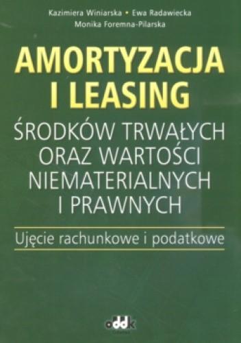 Okładka książki Amortyzacja i leasing środków trwałych oraz wartości niematerialnych i prawnych. Ujęcie rachunkowe i podatkowe