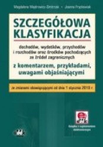 Okładka książki Szczegółowa klasyfikacja dochodów, wydatków, przychodów i rozchodów oraz środków pochodzących ze źródeł zagranicznych