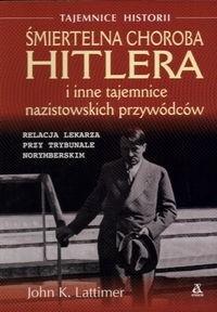Okładka książki Śmiertelna Choroba Hitlera i Inne Tajemnice Nazistowskich Przywódców
