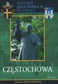 Okładka książki Częstochowa. śladami Jana Pawła II po Polsce