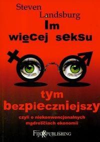 Okładka książki Im więcej seksu tym bezpieczniejszy... czyli o niekonwencjonalnych mądrościach ekonomii