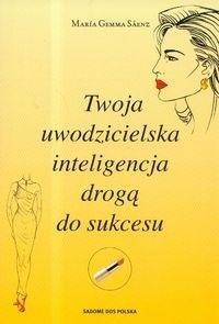 Okładka książki Twoja uwodzicielska inteligencja drogą do sukcesu