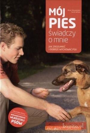Okładka książki Mój pies świadczy o mnie. Jak zrozumieć i dobrze wychować psa