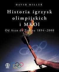Okładka książki Historia igrzysk olimpijskich i MKOl. Od Aten do Pekinu 1894-2008