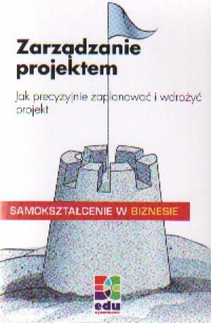 Okładka książki zarządzanie projektem. Jak precyzyjnie zaplanować i wdrożyć projekt