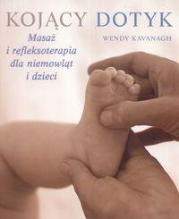 Okładka książki Kojący dotyk Masaż i refleksoterapia dla niemowląt i dzieci
