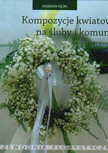 Okładka książki Kompozycje kwiatowe na śluby i komunie. Przewodnik florystyczny