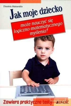 Okładka książki Jak moje dziecko może nauczyć się logiczno-matematycznego myśleniaa