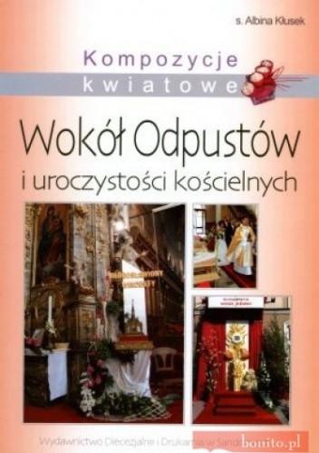 Okładka książki Kompozycje Kwiatowe Wokół Odpustów I Uroczystości Kościelne