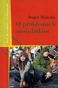 Okładka książki O problemach nastolatków - Białecka Bogna