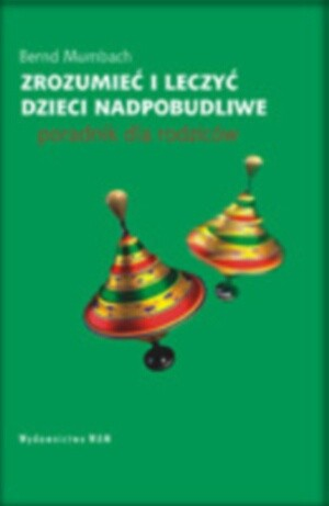 Okładka książki Zrozumieć i leczyć dzieci nadpobudliwe. Poradnik dla rodziców