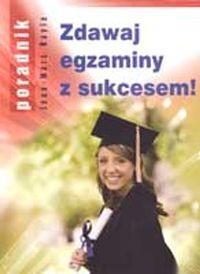 Okładka książki Zdawaj egzaminy z sukcesem!
