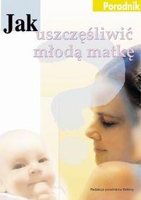 Okładka książki Jak uszczęśliwić młodą matkę