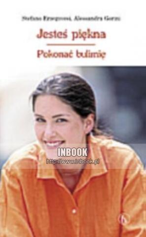Okładka książki Jesteś piękna. Pokonać bulimię - Stefano Erzegovesi, Alessandra Gorini