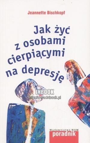 Okładka książki Jak żyć z osobami cierpiącymi na depresję