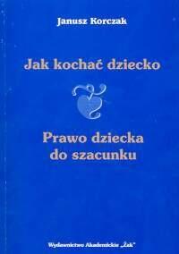 Okładka książki Jak kochać dziecko. Prawo dziecka do szacunku