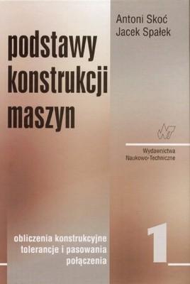 Okładka książki Podstawy konstrukcji maszyn Tom 1 Obliczenia konstrukcyjne, tolerancje i pasowania, połączenia