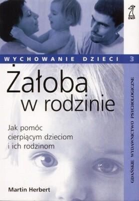 Okładka książki Żałoba w rodzinie. Jak pomóc cierpiącym dzieciom i ich rodzinom