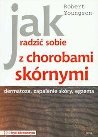 Okładka książki Jak radzić sobie z chorobami skórnymi. Dermatoza, zapalenie skóry, egzema