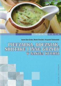Okładka książki Pieczarka, boczniak, shitake i inne grzyby w naszej kuchni